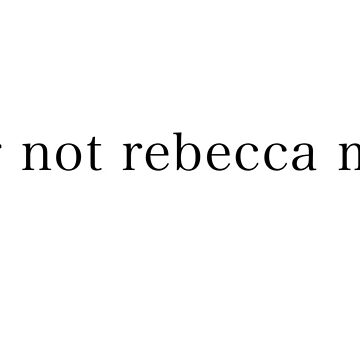 lol ur not Rebecca mader by killkillian