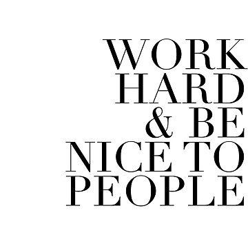 Arbeite hart und sei nett zu Menschen von -vickiarg