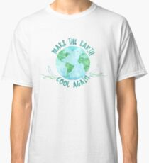 Make the Earth Cool Again - Witty Funny Earth Day  Classic T-Shirt