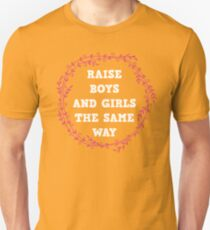 raise both , boys and girls the same way  Unisex T-Shirt