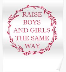 raise both , boys and girls the same way  Poster