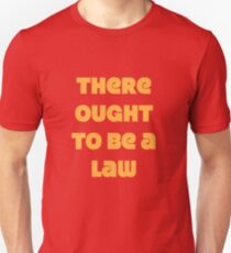 There Ought To Be A Law T-Shirt