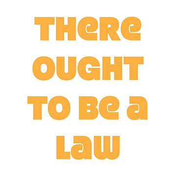 There Ought To Be A Law by hobowisdom