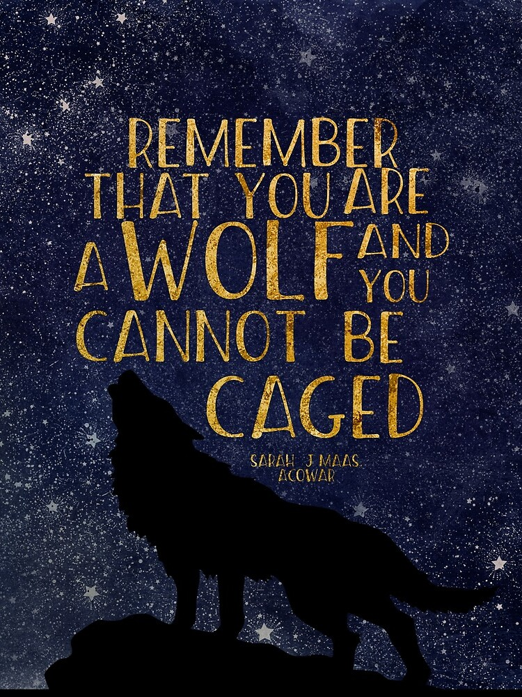Remember that you are a wolf and you cannot be caged by dorothyreads