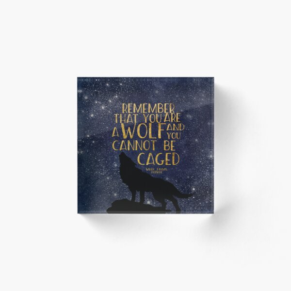 Remember that you are a wolf and you cannot be caged Acrylic Block