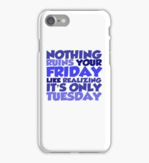 Nothing ruins your friday like realizing it's only tuesday iPhone Case/Skin