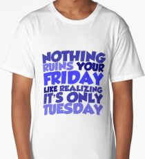Nothing ruins your friday like realizing it's only tuesday Long T-Shirt