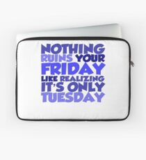 Nothing ruins your friday like realizing it's only tuesday Laptop Sleeve