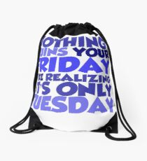Nothing ruins your friday like realizing it's only tuesday Drawstring Bag