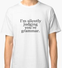 I'm silently judging you're grammar Classic T-Shirt