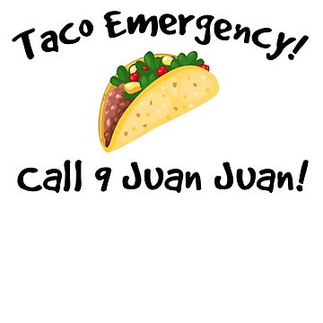 Taco emergency! Call 9 juan juan! by digerati