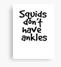 Squids don't have ankles Canvas Print