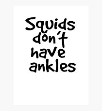 Squids don't have ankles Photographic Print