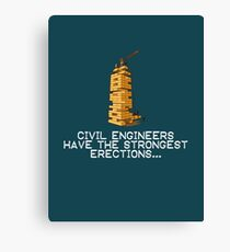 CIVIL ENGINEERS HAVE THE STRONGEST ERECTION Canvas Print
