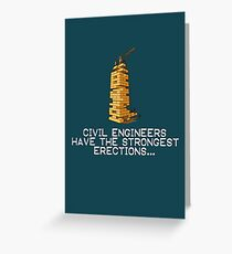 CIVIL ENGINEERS HAVE THE STRONGEST ERECTION Greeting Card