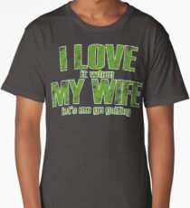 I LOVE IT WHEN MY WIFE LET'S ME GO GOLFING Long T-Shirt