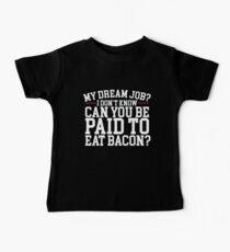 My Dream Job? Eating Bacon Baby Tee
