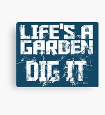 LIFE'S A GARDEN DIG IT Canvas Print