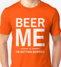 Beer Me I'm Getting Married Funny T-Shirt Unisex T-Shirt