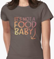 Funny Women's Maternity Shirt It's Not A Food Baby Announcement Womens Fitted T-Shirt