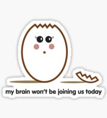 My brain won't be joining us today Sticker