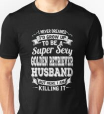 I never dreamed I'd grow up to be a super sexy Golden Retriever husband but here I am killing it T-Shirt