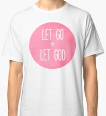 Let Go and Let God - Christian Typography Classic T-Shirt