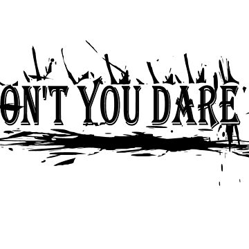 Don't you dare by klyy52