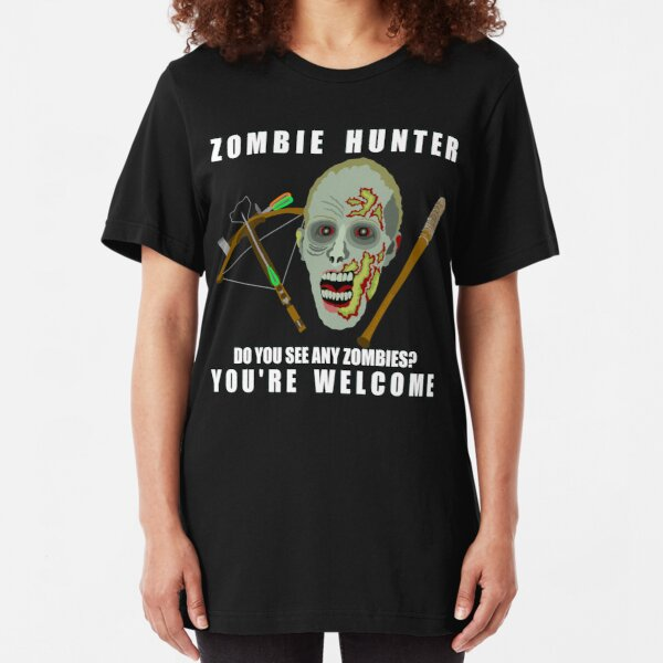 Zombie Hunter Funny You're Welcome Horror Geek Slim Fit T-Shirt