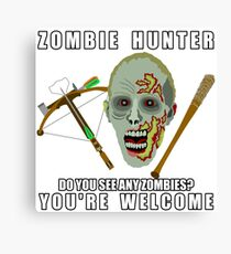 Zombie Hunter Funny You're Welcome Horror Geek Canvas Print