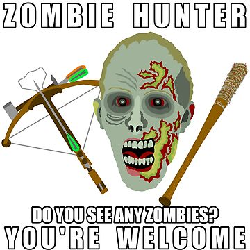 Zombie Hunter Funny You're Welcome Horror Geek by theartofvikki