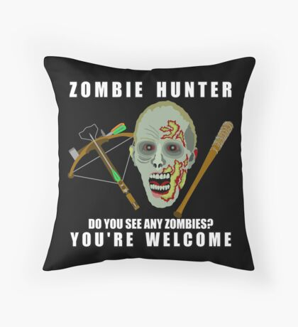 Zombie Hunter Funny You're Welcome Horror Geek Throw Pillow