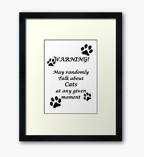 Warning will randomly talk about cats at any given moment Framed Print