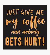 Just Give Me My COFFEE Photographic Print