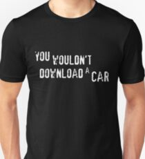 YOU WOULDN'T DOWNLOAD A CAR Unisex T-Shirt