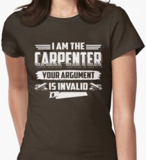 I'm The Carpenter, Your Argument Is Invalid T-Shirt Womens Fitted T-Shirt
