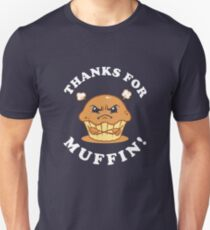 Thanks For Muffin Unisex T-Shirt
