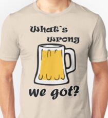 What's Wrong With the Beer we Got? T-Shirt