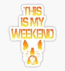 This is my weekend - Boston Terrier Sticker