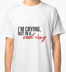 I'm Crying, But In A Cool Way - Harry Styles Classic T-Shirt