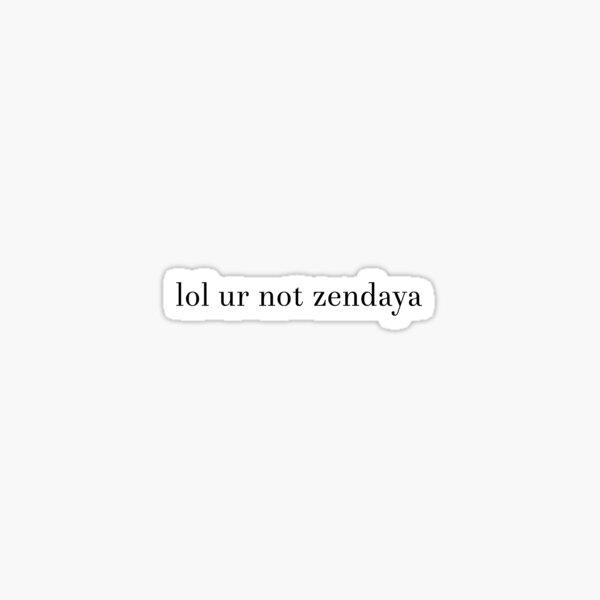 lol ur not zendaya Sticker