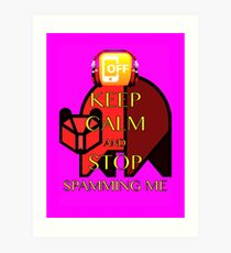 Keep Calm and Stop Spamming Me Art Print