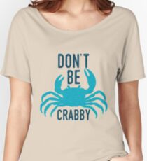 Dont Be Crabby Women's Relaxed Fit T-Shirt