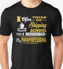 Not Skipping School, I'm The Paraprofessional Tee Unisex T-Shirt