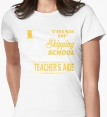 Not Skipping School, I'm The Teacher's Aide T-Shirt Womens Fitted T-Shirt