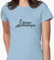 l'époque problématique Womens Fitted T-Shirt