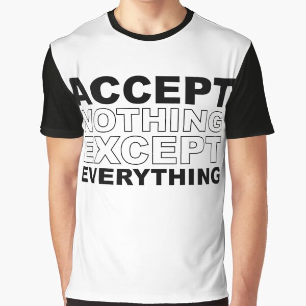 Accept Nothing Except Everything Graphic T-Shirt