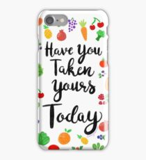 Have You Taken Yours Today? iPhone Case/Skin