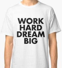 Work Hard Dream Big Classic T-Shirt
