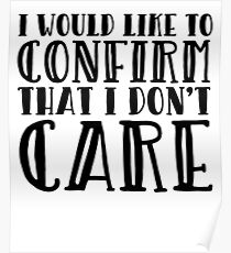 I Would Like To Confirm That I Don't Care Poster